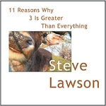 Steve Lawson: 11 Reasons Why 3 is Greater than Everything